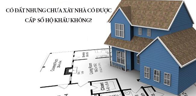 Có đất nhưng chưa xây nhà có được cấp sổ hộ khẩu không?